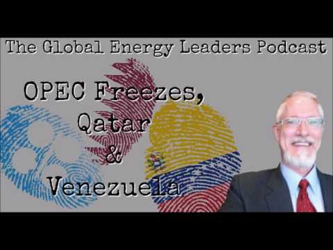 Episode 70 - OPEC Freezes, Qatar, & Venezuela - Tom Kirkman