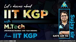 Let's Discuss About IIT KGP with Sujay Sir (GATE AIR 115/M.Tech/Microelectronic \u0026 VLSI Design)