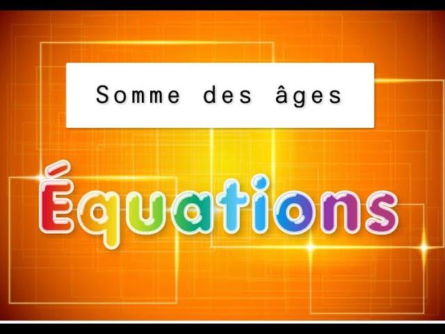 Somme des âges et équation - EXERCICES CORRIGÉS MATHS.