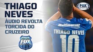 Áudio vazado de Thiago Neves revolta torcida do Cruzeiro!