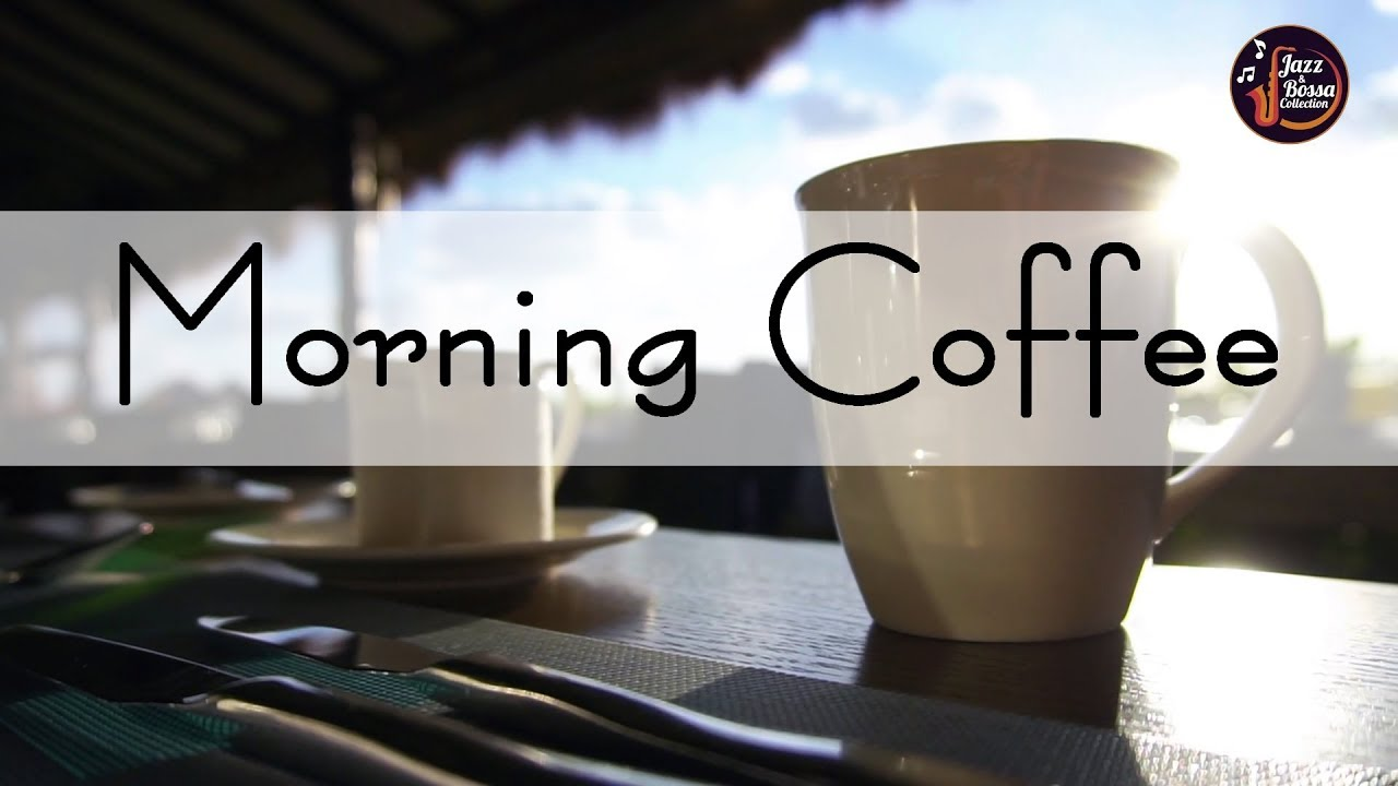 Cafe Music Background Morning Coffee Music Relax Music For Wake Up Work Youtube
