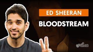 Bloodstream - Ed Sheeran (aula de violão completa)