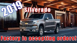 2019 All new Chevrolet Silverado Orders are being accepted by the Factory.