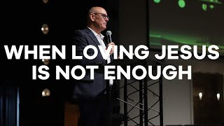 5.3.20 | Pastor Todd Smith | When Loving Jesus Is Not Enough