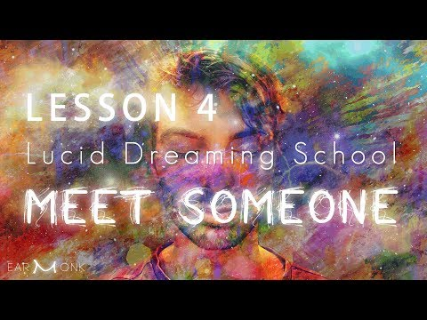 Lucid Dreaming School - L4 - Meet Someone In Your Dreams