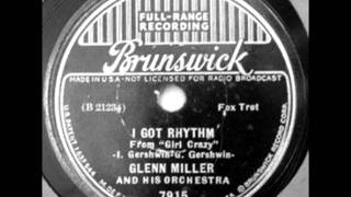 I Got Rhythm by Glenn Miller & Orchestra on 1937 Brunswick 78.
