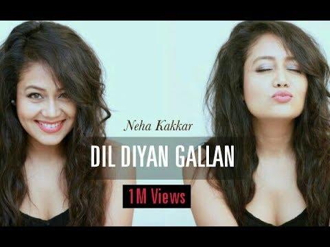 Neha Kakkar: DIL DIYAN GALLAN | 2018