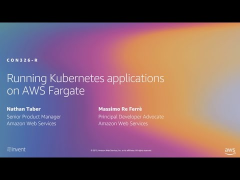 AWS re:Invent 2019: [NEW LAUNCH!] Running Kubernetes Applications on AWS Fargate (CON326-R1)