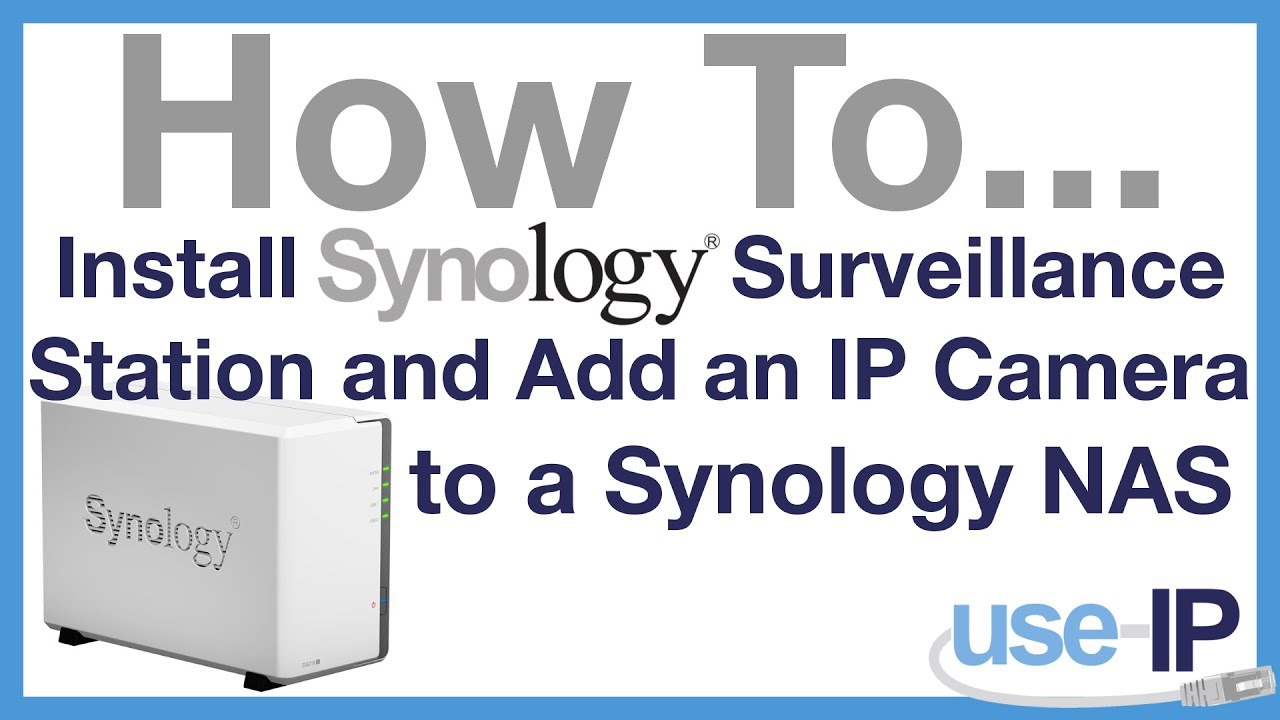 How To    Ep 8 - Install Synology Surveillance Station and Add an IP Camera  to a Synology NAS