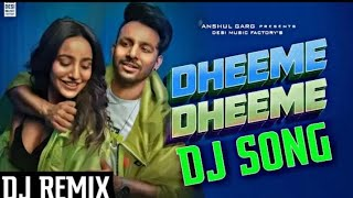 DHEEME DHEEME TONY KAKKAR DJ MIX SONG 2019