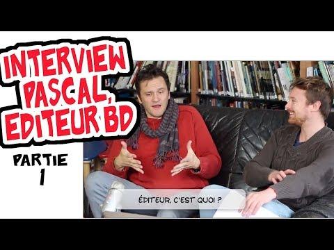 INTERVIEW : Pascal, EDITEUR BD ( Partie 1/2)