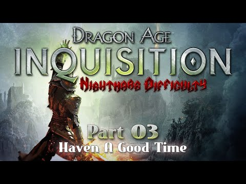 """Dragon Age Inquisition - Nightmare Difficulty :: Part 03 - """"Haven A Good Time"""""""