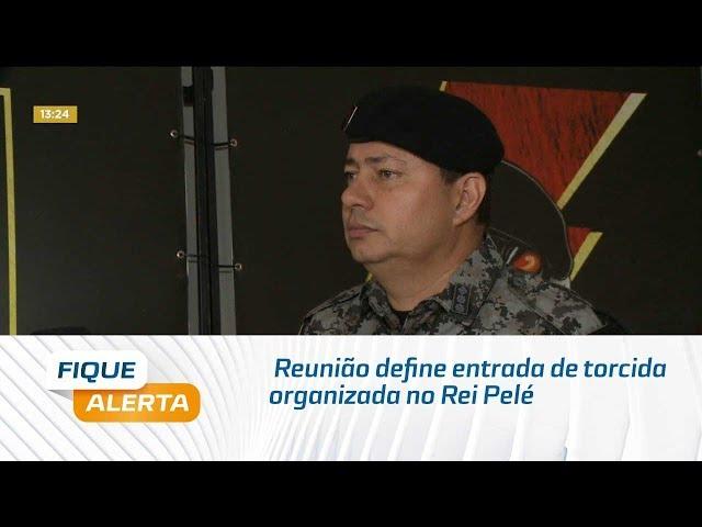 Reunião define entrada de torcida organizada no Rei Pelé