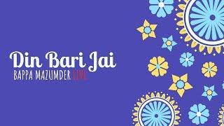 Din Bari Jai Live - Bappa Mazumder