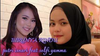 Download lagu BIRUNYA RINDU BY PUTRI ISNARI FEAT SELFI YAMMA