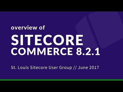 Overview of Sitecore Commerce 8.2.1 | St. Louis Sitecore User Group | #STLSitecoreUG