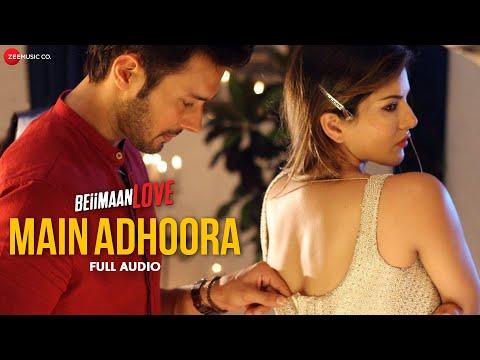 Main Adhoora - Full Audio | Beiimaan Love| Sunny L, Rajniesh | Yasser D, Aakanksha S, Sanjiv Darshan