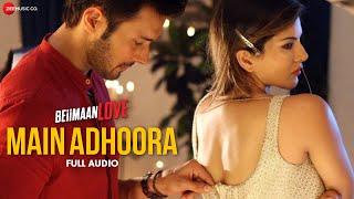 Main Adhoora – Full Audio | Beiimaan Love| Sunny L, Rajniesh | Yasser D, A …