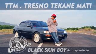 TTM Tresno Tekane Mati VIDEO LIRIK . Black Skin Boy