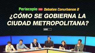 """Debates Conurbanos: """"¿cómo Se Gobierna La Ciudad Metropolitana?"""""""