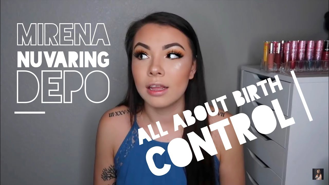 MY BIRTH CONTROL EXPERIENCE : Nuvaring, Mirena & Depo