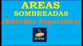 AREAS SOMBREADAS (Métodos Especiales)