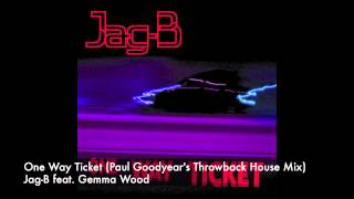 Jag B feat. Emma Wood - One Way Ticket (Paul Goodyear