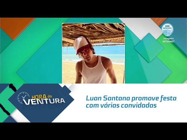 Luan Santana promove festa com várias convidadas em pousada