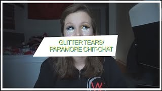 TRYING TO DO GLITTER TEARS / PARAMORE CHIT CHAT