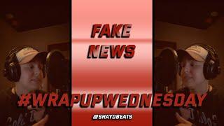 FAKE NEWS | #WRAPUPWEDNESDAY | SHAYD