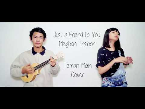 Just a Friend To You  (Cover)  by Besok Pagi - Meghan Trainor