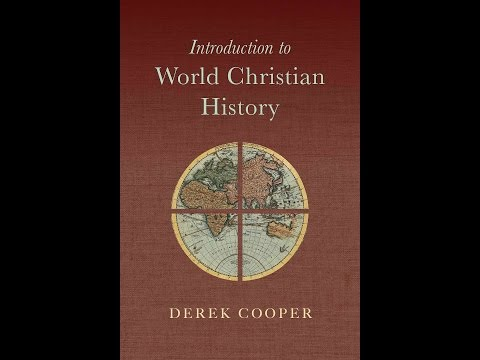 Derek Cooper | Introduction to World Christian History