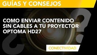 optoma hd27 quieres ver cmo enviar contenido sin cable a t proyector www tiendaoptoma es