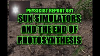 Physicist Report 481 Sun Simulators and the End of Photosynthesis
