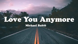 Michael Bublé - Love You Anymore (Lyric Mp3)