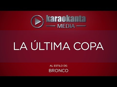 Karaokanta - Bronco - La ultima copa
