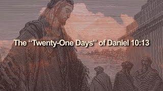 "Daniel in Preterist Perspective - The ""Twenty One Days"" of Daniel 10:13"