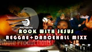 Gospel Reggae + Dancehall Mix - Rock With Jesus 2015