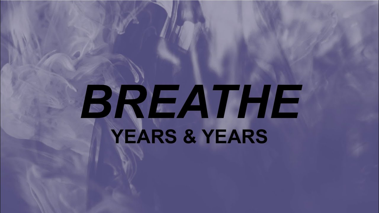 Years & Years - Breathe (Lyrics)   what's that supposed to ...