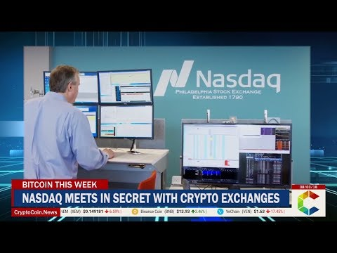 Bitcoin This Week: Nasdaq Meets In Secret With Crypto Exchanges, Bitcoin Prices And More