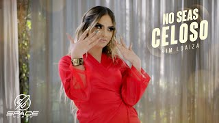Kim Loaiza - No seas celoso (Video Oficial)