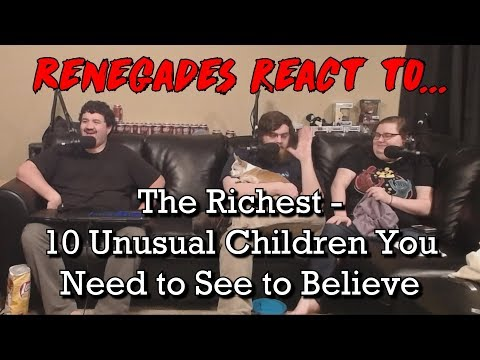 Renegades React to... The Richest - 10 Unusual Children You Need to See to Believe