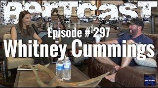 Bertcast # 297 - Whitney Cummings & ME