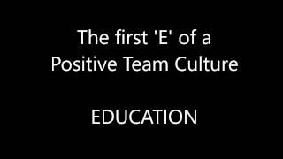 Video 2 of 4: EDUCATION - The first E of a Positive Team Culture