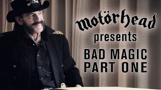 Motörhead Presents - Bad Magic (Part 1)