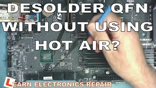 LER #038 -Is iт possible to desolder a QFN (Quad Flat Noleads) IC by Soldering iron without hot air?