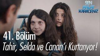 Tahir, Selda ve Canan'ı kurtarıyor! - Sen Anlat Karadeniz 41. Bölüm