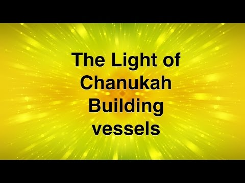 The Light of Chanuka | Building vessels
