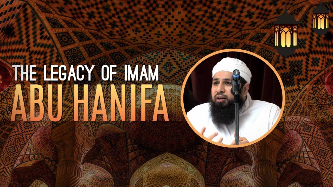 The Legacy of Imam Abu Hanifa- Sheikh Riyadh ul Haq