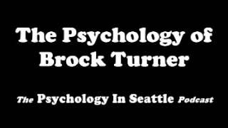 The Psychology of Brock Turner